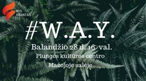 """NVO ,,Krantas"""" organizuojamas renginys #W.A.Y. @ Plungės kultūros centras"""
